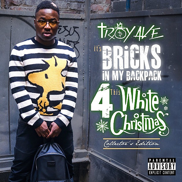 Troy Ave's 'It's Bricks in My Backpack 4 This White Christmas ...