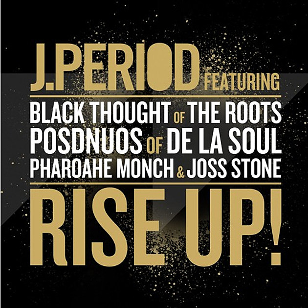 Black Thought, Posdnuos, Pharoahe Monch and Joss Stone Link Up for J.Period's New Song 'Rise Up!' -