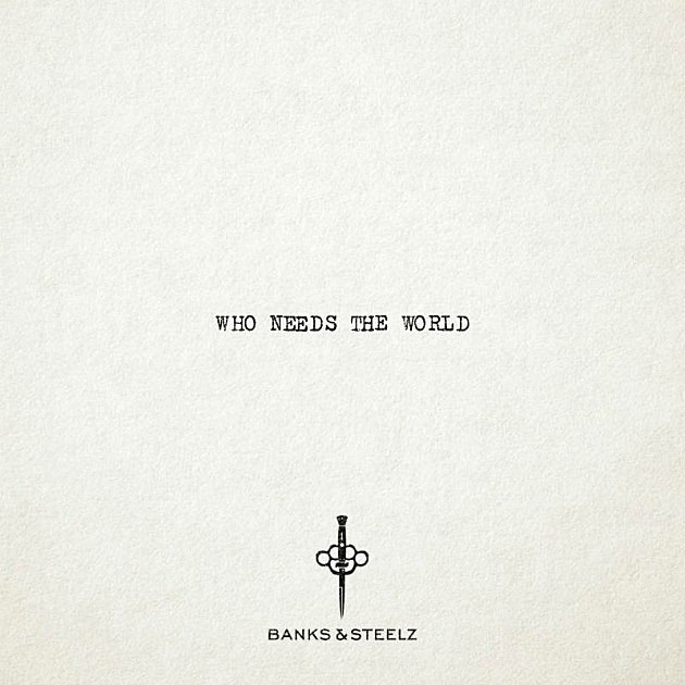 Banks & Steelz Drop Knowledge on New Song 'Who Needs the World' -