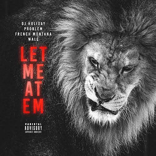 """Listen to DJ Holiday Feat. French Montata, Wale and Problem, """"Let Me At Em"""""""